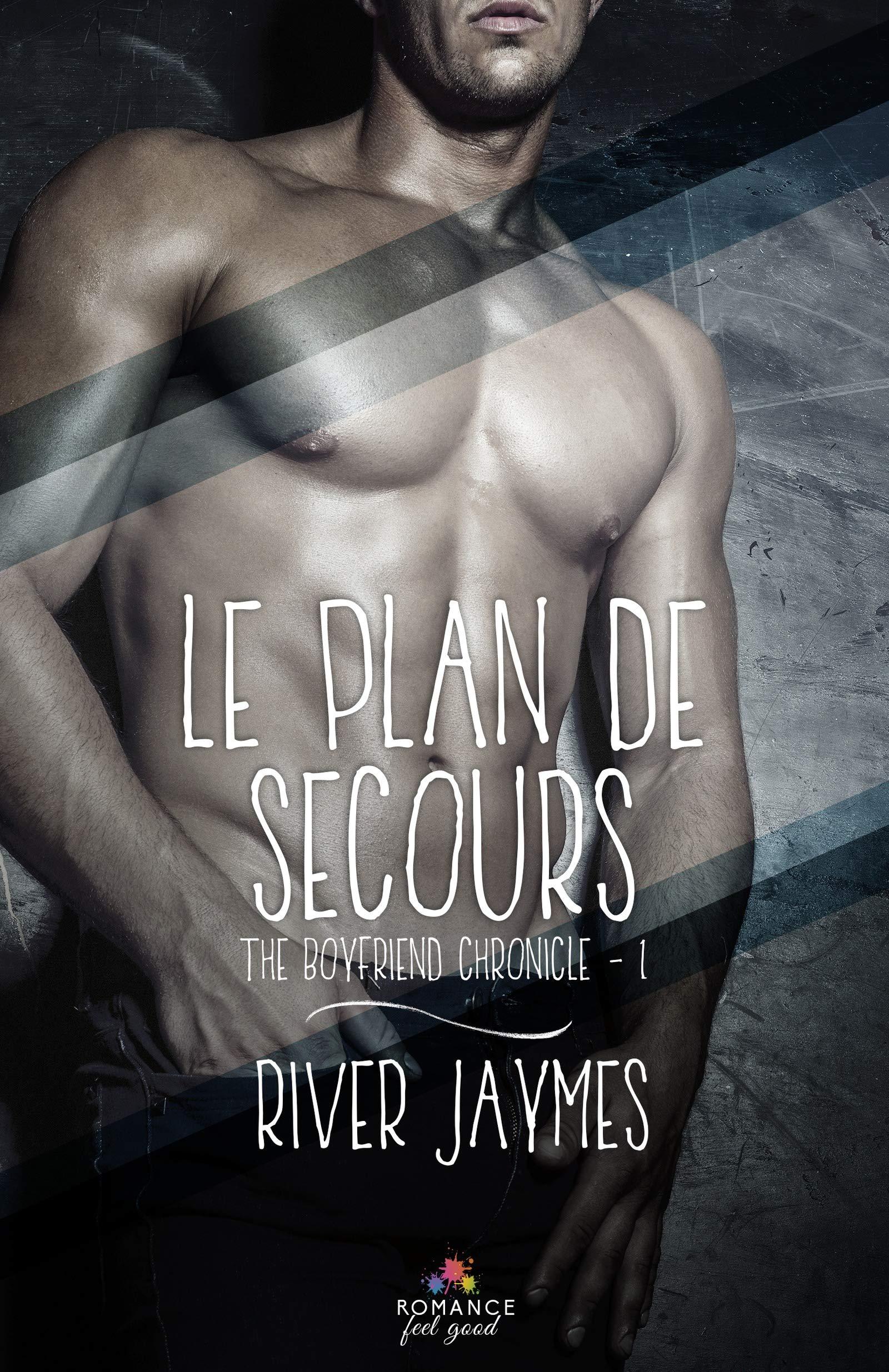 Le plan de secours: The boyfriend chronicles, T1 por River Jaymes