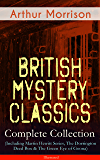 British Mystery Classics - Complete Collection (Including Martin Hewitt Series, The Dorrington Deed Box & The Green Eye of Goona) - Illustrated: Martin ... First Magnum and many more (English Edition)