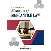 N. D. Kapoor's Elements of Mercantile Law (B.Com, LLB, CA, CS, CMA, M.Com, MBA and Other Commerce Courses)
