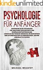 Psychologie für Anfänger: Einführung in die Psychologie - Persönlichkeitsentwicklung, toxisches Verhalten, Bewusstsein und Unterbewusstsein, Selbsthilfe, Lebenseinstellung (Psychologie Buch)