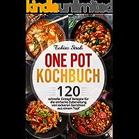 One Pot Kochbuch: 120 schnelle Eintopf Rezepte für die einfache Zubereitung von leckeren Gerichten aus einem Topf