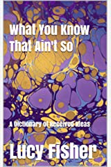 What You Know That Ain't So: A Dictionary of Received Ideas Kindle Edition