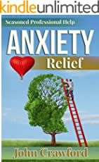 Anxiety Relief: Self Help (With Heart) For Anxiety, Panic Attacks, And Stress Management (English Edition)