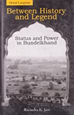 Between History and Legend: Status and Power in Bundelkhand
