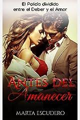 Antes del Amanecer: El Policía dividido entre el Deber y el Amor (Novela Romántica en Español: Drama) Versión Kindle