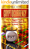 Cryptocurrency: The 10 Biggest Trading Mistakes Newbies Make - And How To Avoid Them (English Edition)