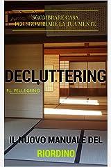 Decluttering: il nuovo metodo del riordino della casa e della mente, ovvero riorganizzare casa, decluttering, decluttering italiano, riordino, riordinare, ... feng shui, clutter, casa armadio) Formato Kindle