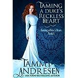 Taming A Duke's Reckless Heart: Taming the Duke's Heart (Taming the Heart Book 1)
