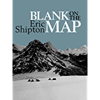 Blank on the Map: Pioneering exploration in the Shaksgam valley and Karakoram mountains (Eric Shipton: The Mountain…