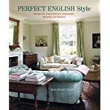 Perfect English Style: Creating rooms that are comfortable, pleasing and timeless