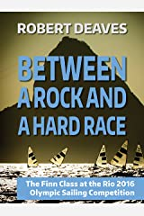 Between a Rock and a Hard Race: The Finn Class at the Rio 2016 Olympic Sailing Competition Kindle Edition