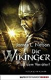 Die Wikinger - Tod dem Verräter!: Historischer Roman (Nordmann-Saga 5)