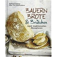 Bauernbrote & Brötchen nach traditionellen Rezepturen: Das große Buch des Brotbackens mit Sauerteig und Hefe