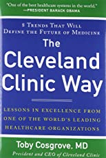 The Cleveland Clinic Way: Lessons in Excellence from One of the World's Leading Health Care Organizations