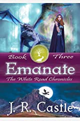 Emanate: Book Three (The White Road Chronicles 3) Kindle Edition