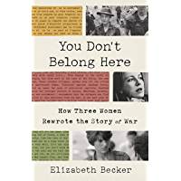 You Don't Belong Here: How Three Women Rewrote the Story of War (English Edition)