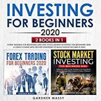 Investing for Beginners 2020: 2 Books in 1: Forex Trading for Beginners 2020 and Stock Market Investing for Beginners…
