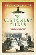 The Bletchley Girls: War, secrecy, love and loss: the women of Bletchley Park tell their story (English Edition)
