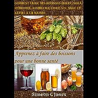 Comment faire des boissons (bière, soda, hydromel, kombucha, cidre, vin, saké et kéfir) à la maison: Apprenez à faire…