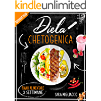 DIETA CHETOGENICA: La guida completa per uno stile di vita chetogenico. Incluso un piano alimentare di 3 settimane e…