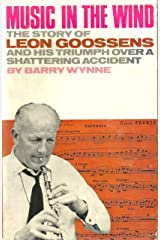 Music in the Wind: The Story of Leon Goossens and his triumph over a shattering accident Kindle Edition