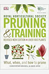 RHS Pruning & Training: Revised New Edition; Over 800 Plants; What, When, and How to Prune Hardcover