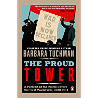 The Proud Tower: A Portrait of the World Before the War, 1890-1914 (English Edition)