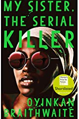 My Sister, the Serial Killer: Longlisted for the Booker Prize 2019 Kindle Edition