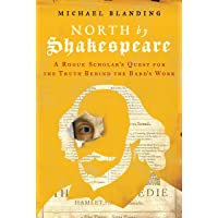 North by Shakespeare: A Rogue Scholar's Quest for the Truth Behind the Bard¿s Work