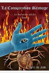 La Conspiration sauvage: tome 4 du Secret des siècles (Le Secret des siècles) Format Kindle