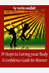 19 Steps to Loving Your Body: A Confidence Guide for Women Kindle Edition