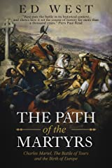 The Path of the Martyrs: Charles Martel, The Battle of Tours and the Birth of Europe Kindle Edition