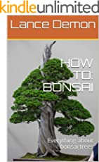 HOW TO: BONSAI: Everything about bonsai trees