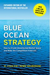 Blue Ocean Strategy, Expanded Edition: How to Create Uncontested Market Space and Make the Competition Irrelevant (English Edition) Versión Kindle