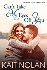 Can't Take My Eyes Off You: A Small Town Romantic Suspense (Wishing For A Hero Book 3) Kindle Edition