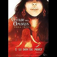 La Guilde des Ombres - Tome 1: Le don de mort, partie 1