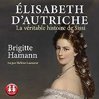 Elisabeth d'Autriche: La véritable histoire de Sissi