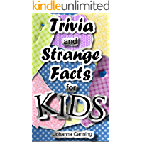 Childrens Book For Ages 6-8 Yrs Old: Trivia And Strange Facts For Kids - Fun Facts For Kids - Kids Trivia - Trivia…