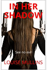 In Her Shadow: See no evil (Death Valley Book 3) Kindle Edition