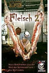 Fleisch 2: Neue Geschichten aus der Welt des Schmerzes und des Wahnsinns Kindle Ausgabe