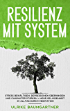 Resilienz mit System: Der Weg zur inneren Stärke: Stress bewältigen, Depressionen überwinden und Charakter stärken + Mehr Gelassenheit im Alltag durch Meditation