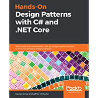 Hands-On Design Patterns with C# and .NET Core: Write clean and maintainable code by using reusable solutions to common…
