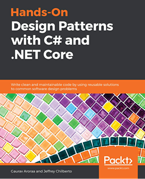 Hands On Design Patterns With C And Net Core Write Clean And Maintainable Code By Using Reusable Solutions To Common Software Design Problems Ebook Aroraa Gaurav Chilberto Jeffrey Hanselman Scott Amazon In Kindle Store