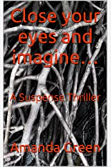 Close your eyes and imagine…: A Suspense Thriller Kindle Edition