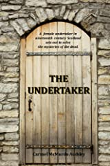 The Undertaker: A female undertaker in nineteenth century Scotland sets out to solve the mysteries of the dead. Kindle Edition