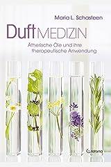 Duftmedizin: Ätherische Öle und ihre therapeutische Anwendung Kindle Ausgabe