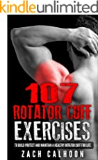 107 Rotator Cuff Exercises to Build, Protect and Maintain a Healthy Rotator Cuff for Life