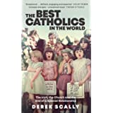 The Best Catholics in the World: The Irish, the Church and the End of a Special Relationship