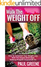 Walk The Weight Off: How To Jumpstart Your Weight Loss With The Simple Strain-Free Walking Program Anyone Can Do