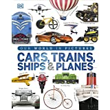 Our World in Pictures: Cars, Trains, Ships and Planes: A Visual Encyclopedia to Every Vehicle